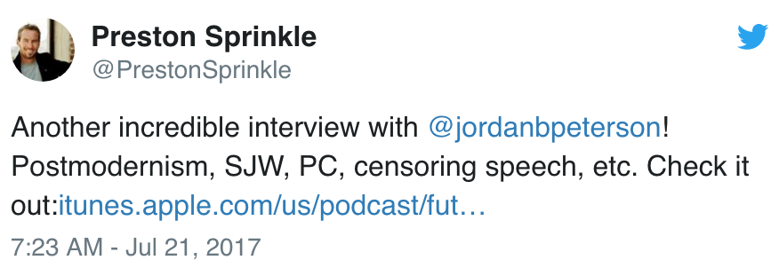 Preston Sprinkle tweet about Jordan Peterson https://twitter.com/PrestonSprinkle/status/888132334855180288